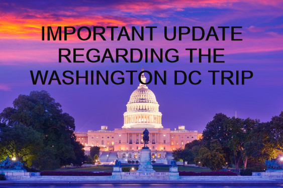 IMPORTANT UPDATE REGARDING THE WASHINGTON DC TRIP
