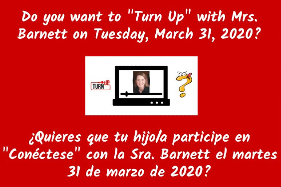 "Do you want to ""Turn Up"" with Mrs. Barnett on Tuesday, March 31, 2020?  ¿Quieres que tu hijo/a participe en ""Conéctese"" con la Sra. Barnett el martes 31 de marzo de 2020?"